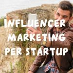 Strategie di Influencer Marketing per Startup con budget ridotto