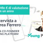 Da 0 a 8,5 Mln € di valuation in 1 anno: la crescita di Young Platform raccontata dal CEO Andrea Ferrero