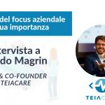 La ricerca del focus: il caso Teiacare – Intervista al CEO Guido Magrin