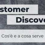 Customer Discovery: cos'è e a cosa serve