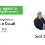 Dagli errori dell'MVP ai crowdfunding di successo: Soisy raccontata dal CEO Pietro Cesati