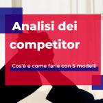Analisi dei competitor: cos'è e come farla con modelli ed esempi