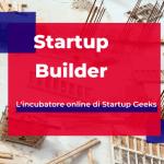 Startup Builder, l'incubatore online di Startup Geeks