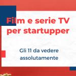 I 10+1 migliori film e serie tv per startupper e imprenditori
