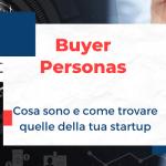 Buyer Personas: definizione, come trovare quelle della tua startup ed esempi