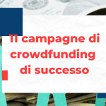 11 campagne di crowdfunding italiane di successo