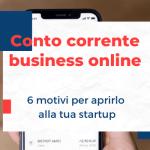 6 motivi per cui un conto corrente online è utile per le startup