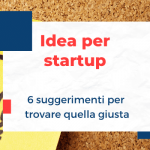 Idea per startup: 6 suggerimenti per trovare quella giusta