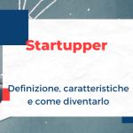 Startupper: cosa significa, le sue caratteristiche chiave e come diventarlo