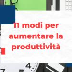 11 modi per aumentare la produttività come imprenditore