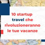 10 startup travel (viaggi) che rivoluzioneranno le tue vacanze