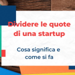 Quote societarie di una startup: come dividere le quote tra fondatori