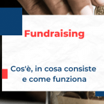 Fundraising: cos'è? In cosa consiste? A cosa serve?