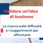 Validare un'idea di business: la nostra indagine sulle difficoltà principali e come superarle