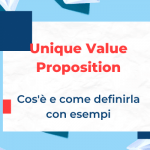 Unique Value Proposition: cos'è e come definirla con esempi
