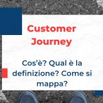Customer Journey: cos'è? Qual è la definizione? Come si mappa?