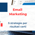 Email marketing: le 5 migliori strategie per risultati certi
