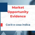 Market Opportunity Evidence: cos'è e come dimostra il potenziale dell'idea