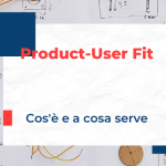 Product-User Fit: cos'è e a cosa serve