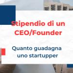 Quanto guadagna un CEO/Founder di una startup?