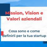 Mission, Vision e Valori aziendali: cosa sono e come definirli (per davvero) con esempi