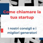 Come dare il nome ad una startup: i migliori consigli e generatori