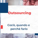 Outsourcing: cos'è e come può ridurre i costi della tua startup