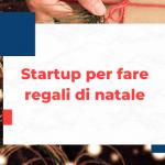 Le 16 startup con cui fare regali di Natale [con codici sconto]