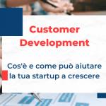Customer Development: cos'è e come può aiutare la tua startup a crescere