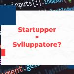Uno startupper deve anche essere uno sviluppatore?
