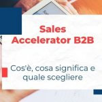 Sales Accelerator B2B: cos'è, cosa significa e quale scegliere