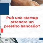 Come può una startup ottenere un prestito da una banca?