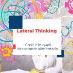 Cos'è il Lateral Thinking di Edward De Bono?