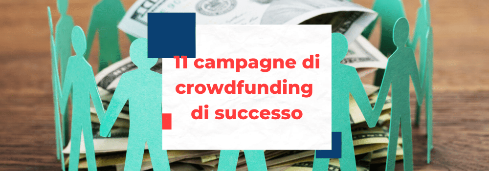 11 campagne di crowdfunding di successo