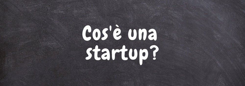 Cos'è una startup? definizione di startup