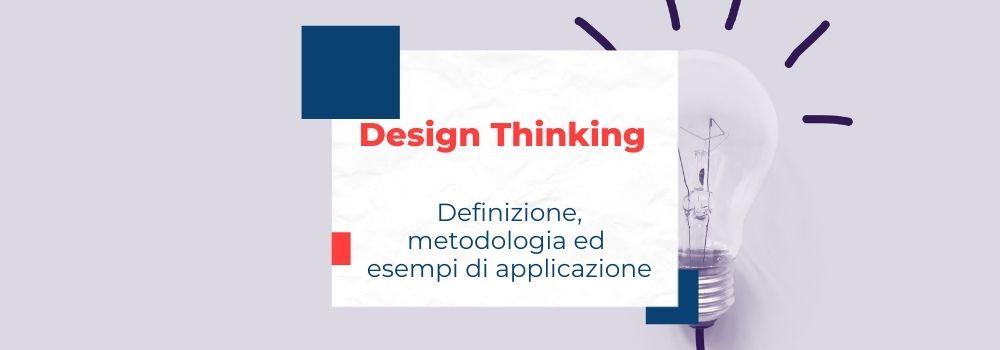Design Thinking, definizione, metodologia ed esempi di applicazione