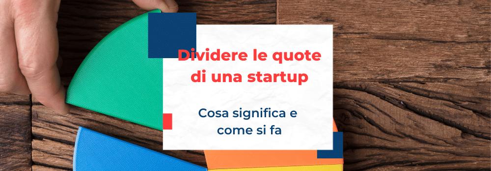 Dividere le quote societarie di una startup, cosa significa e come si fa