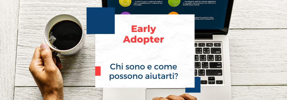 Early Adopter, chi sono e come possono aiutarti