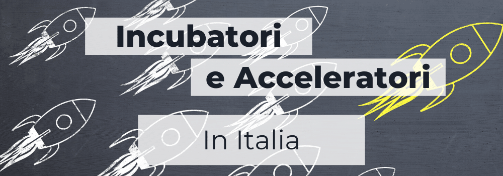 incubatori e acceleratori in italia