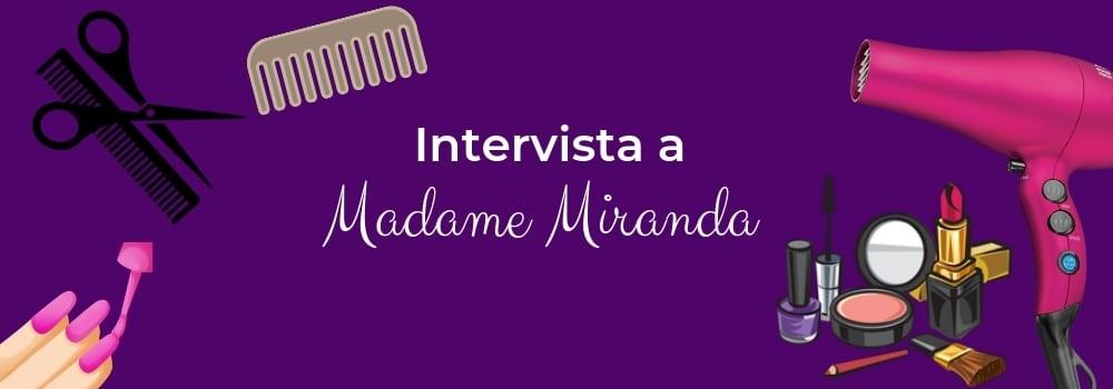 Intervista a Madame Miranda