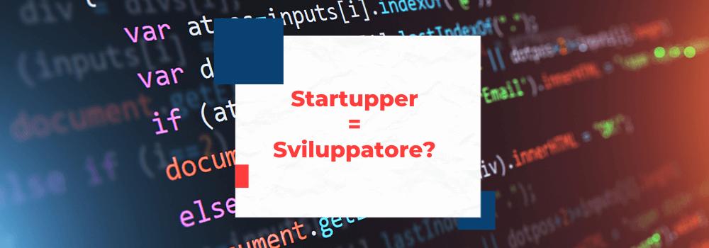 uno startupper deve anche essere uno sviluppatore