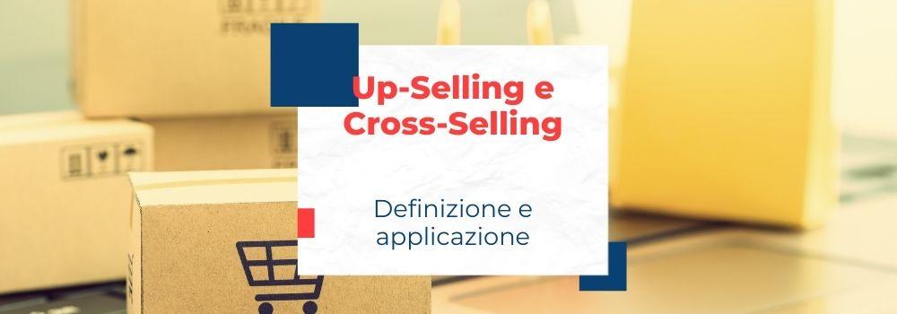 Up-Selling e Cross-Selling, definizione e applicazione